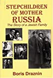 Stepchildren of Mother Russia: The Story of a Jewish Family