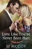 Love Like Youve Never Been Hurt (Summer Lake Romance)