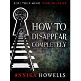 How To Disappear Completely ~ Annika Howells