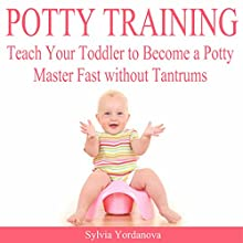 Potty Training: Teach Your Toddler to Become a Potty Master Fast Without Tantrums Audiobook by Sylvia Yordanova Narrated by Randye Kaye
