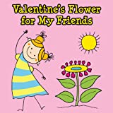 Valentines Flower for My Friends: A Valentines Picture Book for Young Children