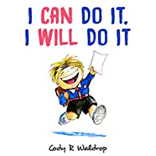 I Can Do It, I Will Do It Audiobook by Cody R. Waldrop Narrated by Cody R. Waldrop