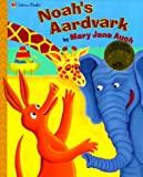 Noah's Aardvark (0307102297) by Mary Jane Auch