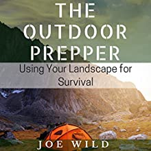 The Outdoor Prepper: Using Your Landscape for Survival (       UNABRIDGED) by Joe Wild Narrated by Don Baarns