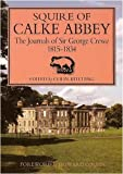 George Crewe The Squire of Calke Abbey: The Journals of Sir George Crewe 1815-1834