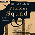 Plunder Squad: A Parker Novel, Book 15 (       UNABRIDGED) by Richard Stark Narrated by Joe Barrett