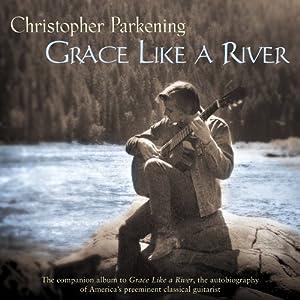 Grace Like A River - Christopher Parkening