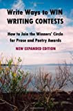 Write Ways to WIN WRITING CONTESTS: How To Join the Winners' Circle for Prose and Poetry Awards, NEW EXPANDED EDITION (0557023254) by Reid, John Howard