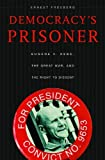 img - for Democracy's Prisoner: Eugene V. Debs, the Great War, and the Right to Dissent [Paperback] [2010] Dr. Ernest Freeberg book / textbook / text book