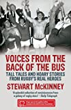 Voices from the Back of the Bus: Tall Tales and Hoary Stories from Rugby's Real Heroes Stewart McKinney