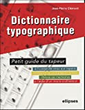 Dictionnaire typographique ou petit guide du tapeur : A l'usage de ceux qui tapent, saisissent ou composent textes, thses ou mmoires  l'aide d'un micro-ordinateur