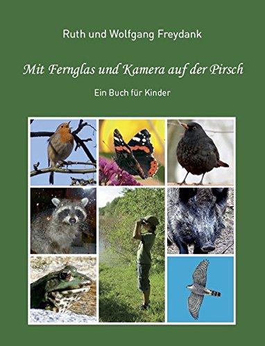 Mit Fernglas und Kamera auf der Pirsch: Ein Buch für Kinder