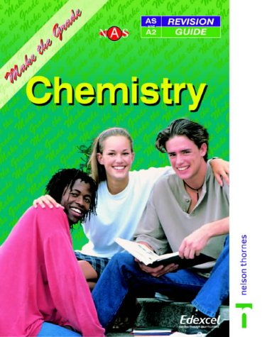 Make the Grade in AS and A Level Chemistry (Nelson Advanced Science: Make the Grade)