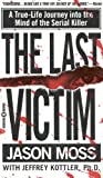 The Last Victim : A True-Life Journey into the Mind of the Serial Killer (0446608270) by Moss, Jason