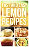 Fast And Easy Lemon Recipes: An Guide To An Healthy And Natural Diet