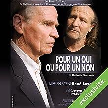 Pour un oui ou pour un non Performance Auteur(s) : Nathalie Sarraute Narrateur(s) : Jacques Brücher, Yedwart Ingey