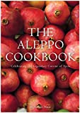 Aleppo Cookbook: Celebrating the Legendary Cuisine of Syria