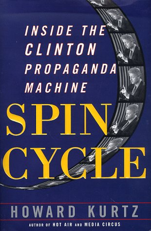 Spin Cycle: Inside the Clinton Propaganda Machine, HOWARD KURTZ
