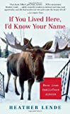 img - for If You Lived Here, I'd Know Your Name: News from Small-Town Alaska [Paperback] [2006] (Author) Heather Lende book / textbook / text book
