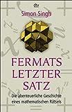 Fermats letzter Satz: Die abenteuerliche Geschichte eines mathematischen Rätsels title=