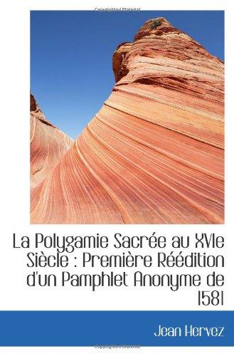La Polygamie Sacrée Au Xvie Siècle : Première Réédition D'Un Pamphlet Anonyme De 1581 (French Edition)