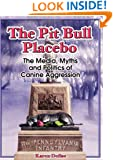 The Pit Bull Placebo: The Media, Myths and Politics of Canine Aggression