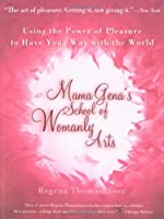Mama Gena's School of Womanly Arts: Using the Power of Pleasure to Have Your Way with the World (How to Use the Power of Pleasure)