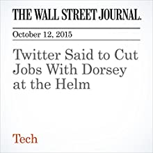 Twitter Said to Cut Jobs With Dorsey at the Helm (       UNABRIDGED) by Yoree Koh Narrated by Alexander Quincy