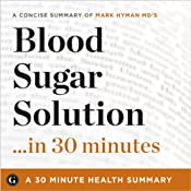 Summary: Blood Sugar Solution...in 30 Minutes - A Concise Summary of Mark Hyman MD's Best-Selling Book: 30-Minute Health Summaries | [30 Minute Health Summaries]