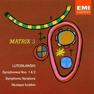 Lutoslawski : Symphonies n°1 et n° 2 - Variations symphoniques - Musique funèbre
