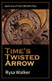Time's Twisted Arrow (Book One of The CHRONOS Files)