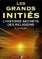 Les Grands Initi�s. L'Histoire Secr�te des Religions.