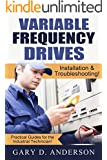 Variable Frequency Drives:  Installation & Troubleshooting! (Practical Guides for the Industrial Technician! Book 2)