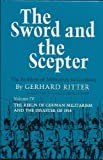 The Sword and the Scepter: The Problem of Militarism in Germany  (The Reign of German Militarism and the Disaster of 1918, Vol. 4)