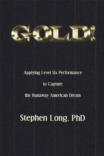GOLD! Applying Level Six Performance to Capture the Runaway American Dream