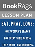 Eat, Pray, Love: One Woman's Search for Everything Across Italy, India, and Indonesia by Elizabeth Gilbert Lesson Plans (English Edition)