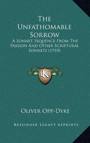 The Unfathomable Sorrow: A Sonnet Sequence from the Passion and Other Scriptural Sonnets (1910)