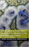 Panic in the Park: A Biological Neglect or Natures Revenge.
