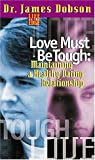 Love Must Be Tough: Maintaining a Healthy Dating Relationship (0849942314) by Dobson, James C.