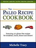 The Paleo Recipe Cookbook: 101 Easy and Delicious Grain-Free Meals and Desserts