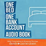 One Bed, One Bank Account: Better Conversations on Money and Marriage | Derek Olsen,Carrie Olsen