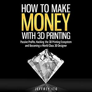 How to Make Money with 3D Printing Audiobook