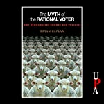 The Myth of the Rational Voter: Why Democracies Choose Bad Policies | Bryan Caplan