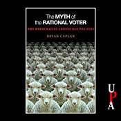 The Myth of the Rational Voter: Why Democracies Choose Bad Policies   [Bryan Caplan]