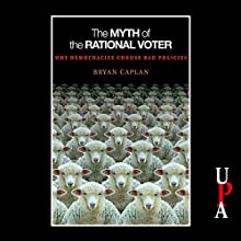 The Myth of the Rational Voter: Why Democracies Choose Bad Policies Audiobook by Bryan Caplan Narrated by David Drummond