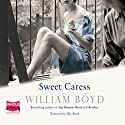 Sweet Caress: The Many Lives of Amory Clay (       UNABRIDGED) by William Boyd Narrated by Jilly Bond