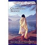 Celebrating Silence, by Sri Sri Ravi Shankar