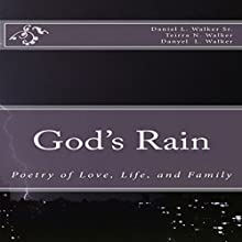 God's Rain: Poetry of Love, Life, and Family, Overcoming Obstacles, Book 1 (       UNABRIDGED) by Daniel L. Walker, Teirra N. Walker, Daniel L. Walker Narrated by Charlia Boyer