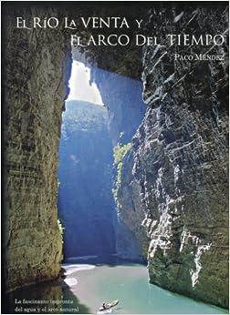 El Río La Venta y El Arco del Tiempo: La fascinante
