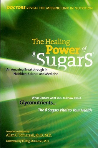 The Healing Power Of 8 Sugars: An Amazing Breakthrough In Nutrition, Sciences And Medicine